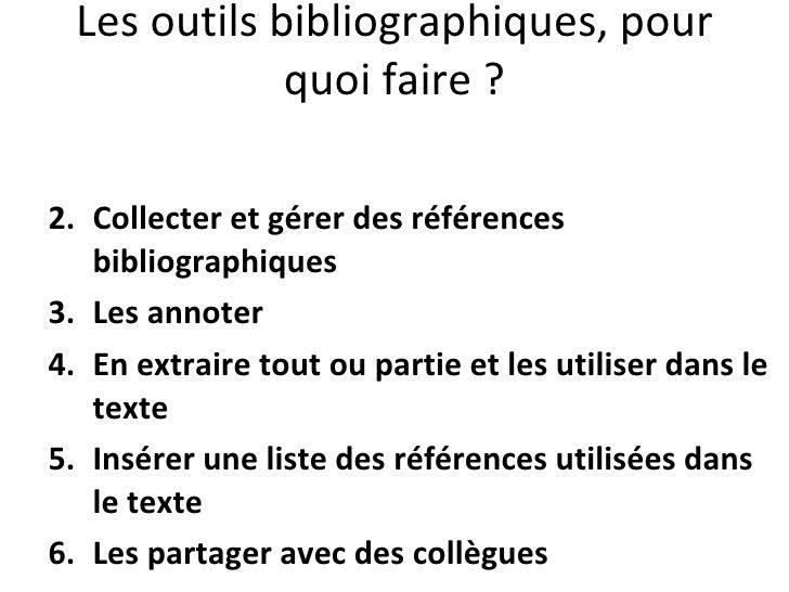 Les outils bibliographiques, pour quoi faire ? <ul><li>Collecter et gérer des références bibliographiques </li></ul><ul><l...