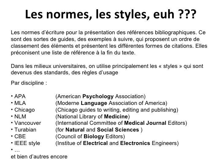 Les normes, les styles, euh ???  Les normes d'écriture pour la présentation des références bibliographiques. Ce sont des s...