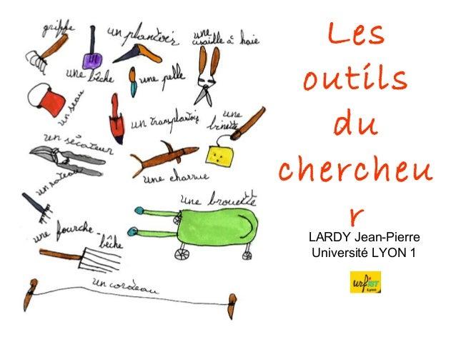 Les outils du chercheu rLARDY Jean-Pierre Université LYON 1