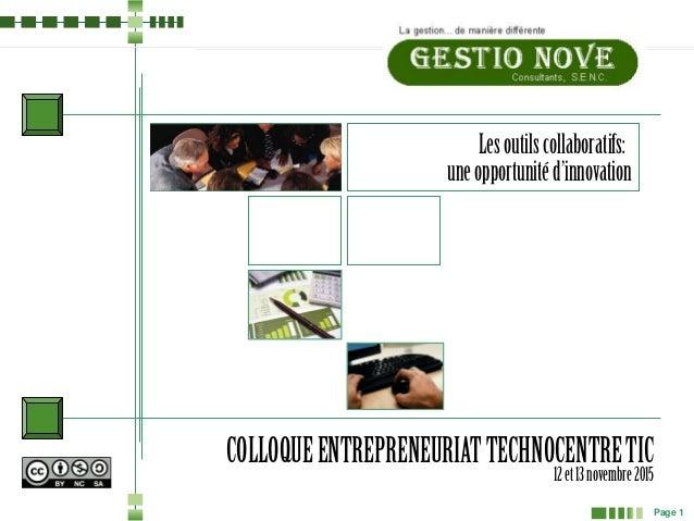 Page 1 Lesoutilscollaboratifs: uneopportunitéd'innovation COLLOQUEENTREPRENEURIATTECHNOCENTRETIC 12et13novembre2015