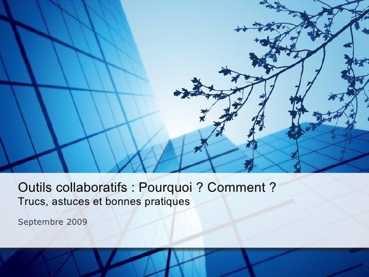 Outils collaboratifs : Pourquoi ? Comment ? Trucs, astuces et bonnes pratiques  Septembre 2009