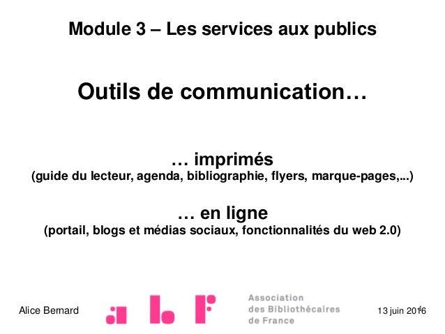 Module 3 – Les services aux publics Outils de communication… … imprimés (guide du lecteur, agenda, bibliographie, flyers, ...