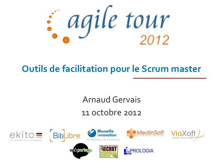 Outils de facilitation pour le Scrum master              Arnaud Gervais              11 octobre 2012