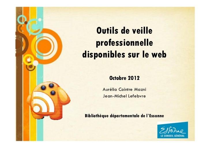 Outils de veille   professionnelledisponibles sur le web            Octobre 2012         Aurélia Cointre Mazni         Jea...