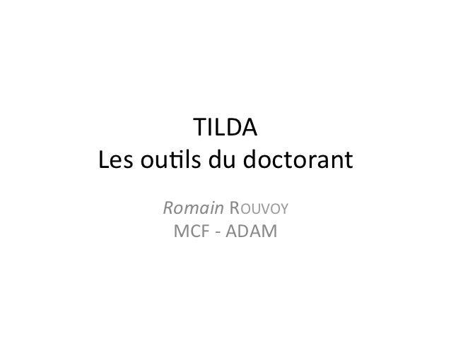 TILDA Les ou+ls du doctorant         Romain ROUVOY          MCF -‐ ADAM