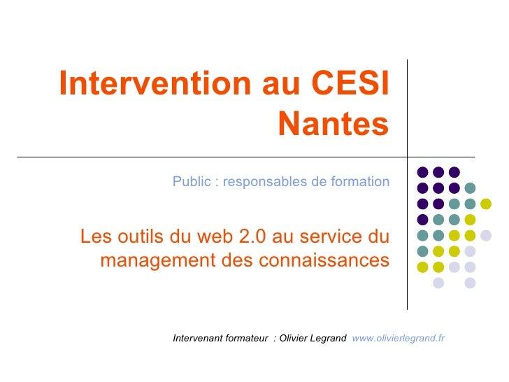 Intervention au CESI Nantes Public : responsables de formation Les outils du web 2.0 au service du management des connaiss...