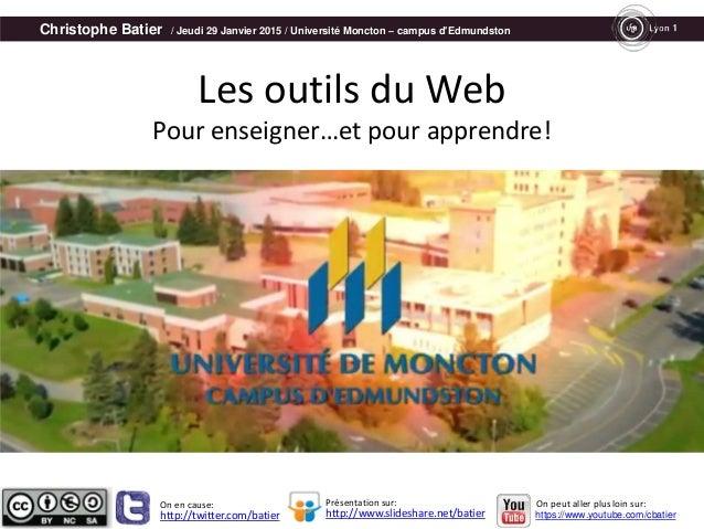 Christophe Batier / Jeudi 29 Janvier 2015 / Université Moncton – campus d'Edmundston Les outils du Web Pour enseigner…et p...
