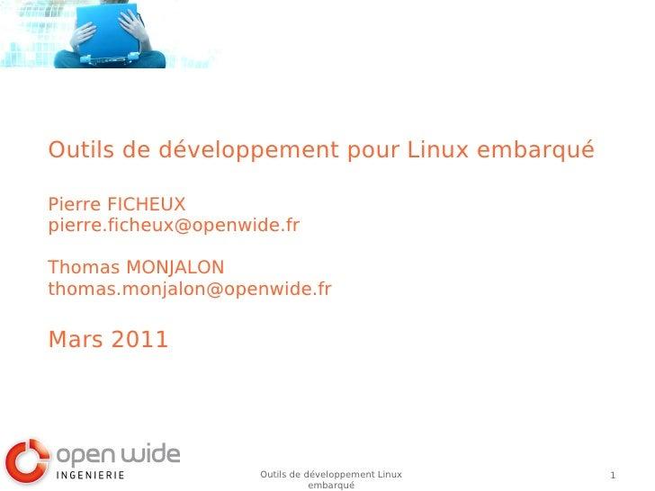 Outils de développement pour Linux embarquéPierre FICHEUXpierre.ficheux@openwide.frThomas MONJALONthomas.monjalon@openwide...