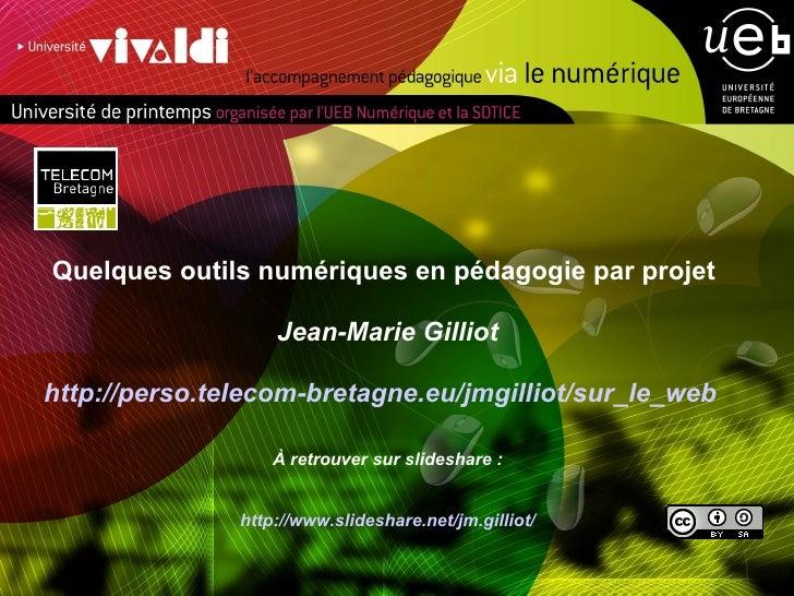 <ul><li>Quelques outils numériques en pédagogie par projet  </li></ul><ul><li>Jean-Marie Gilliot </li></ul><ul><li>http://...