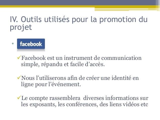IV. Outils utilisés pour la promotion duprojet• dc  Facebook est un instrument de communication   simple, répandu et faci...