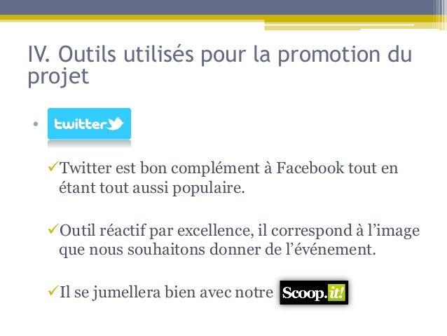 IV. Outils utilisés pour la promotion duprojet• s  Twitter est bon complément à Facebook tout en   étant tout aussi popul...