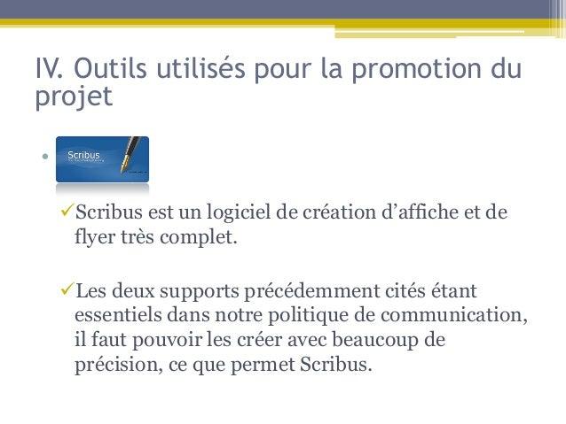 IV. Outils utilisés pour la promotion duprojet• Sf  Scribus est un logiciel de création d'affiche et de   flyer très comp...