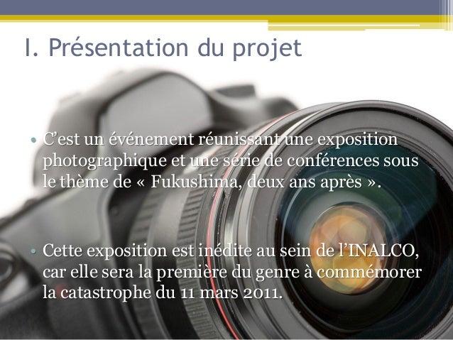 I. Présentation du projet• C'est un événement réunissant une exposition  photographique et une série de conférences sous  ...