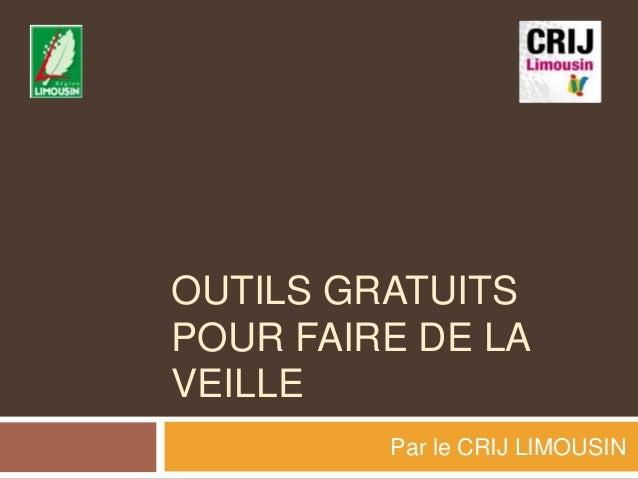 OUTILS GRATUITS  POUR FAIRE DE LA  VEILLE  Par le CRIJ LIMOUSIN