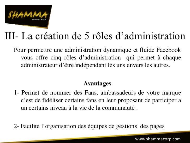 III- La création de 5 rôles d'administration  Pour permettre une administration dynamique et fluide Facebook    vous offre...