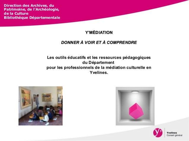Direction des Archives, du Patrimoine, de l'Archéologie, de la Culture Bibliothèque Départementale Y'MÉDIATIONY'MÉDIATION ...
