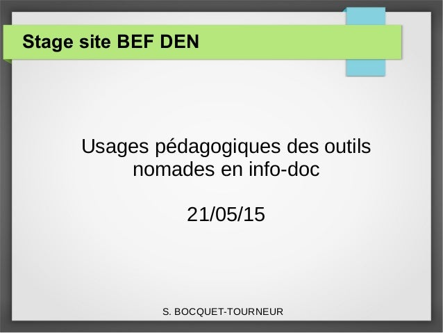 Stage site BEF DEN Usages pédagogiques des outils nomades en info-doc 21/05/15 S. BOCQUET-TOURNEUR