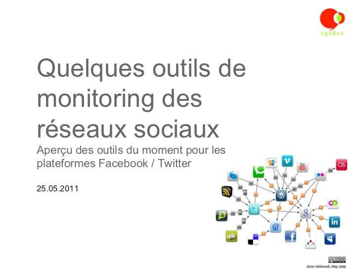 Quelques outils de monitoring des  réseaux sociaux  Aperçu des outils du moment pour les  plateformes Facebook / Twitter <...