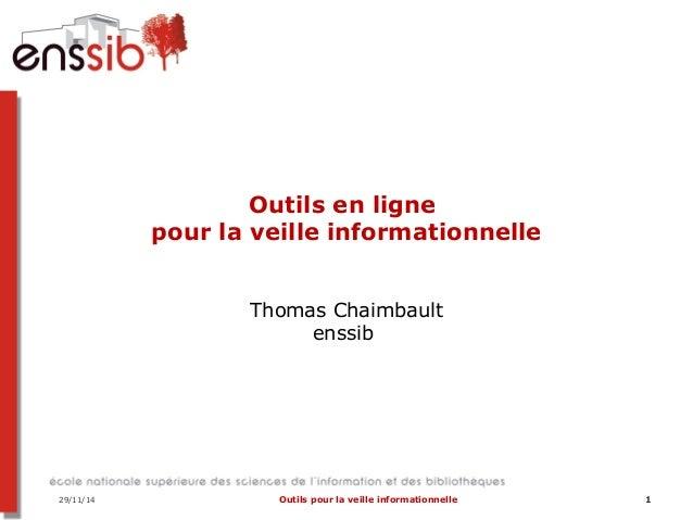 Outils en ligne  pour la veille informationnelle  Thomas Chaimbault  enssib  29/11/14 Outils pour la veille informationnel...