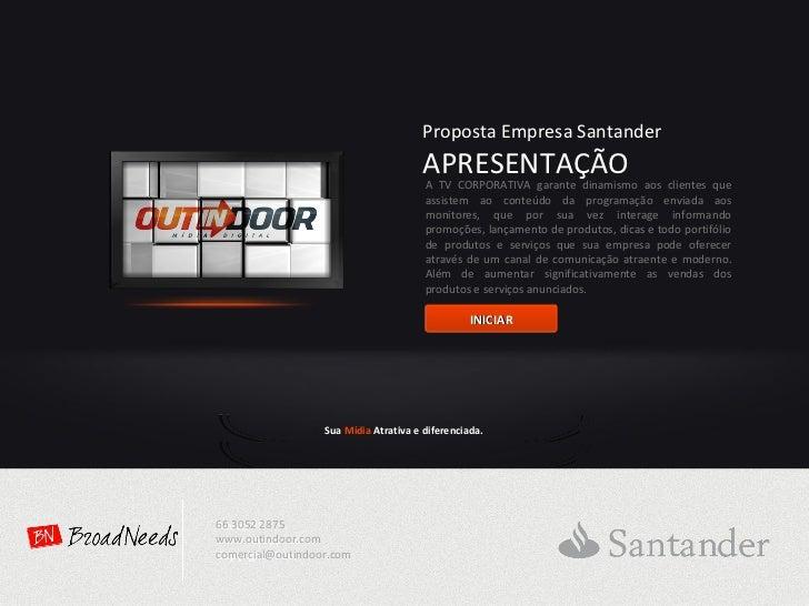 Proposta Empresa Santander APRESENTAÇÃO A TV CORPORATIVA garante dinamismo aos clientes que assistem ao conteúdo da progra...