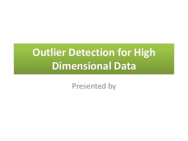 Outlier Detection for High Dimensional Data Presented by