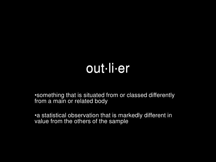 out⋅li⋅er<br /><ul><li>something that is situated from or classed differently from a main or related body