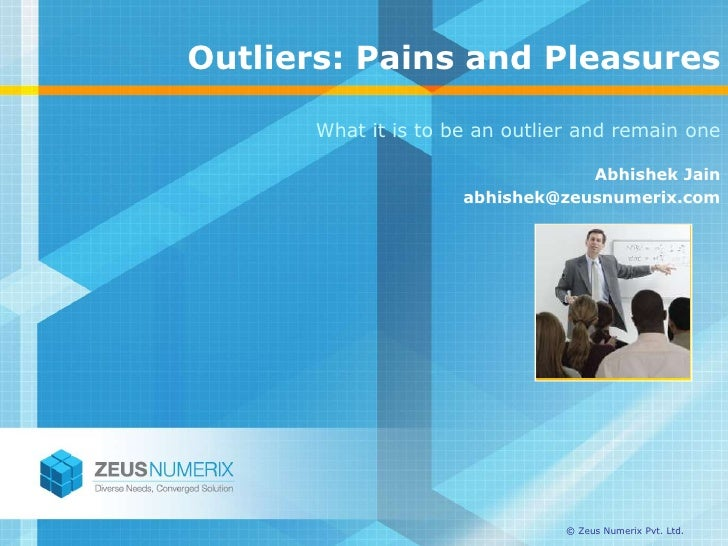 Outliers: Pains and Pleasures        What it is to be an outlier and remain one                                   Abhishek...