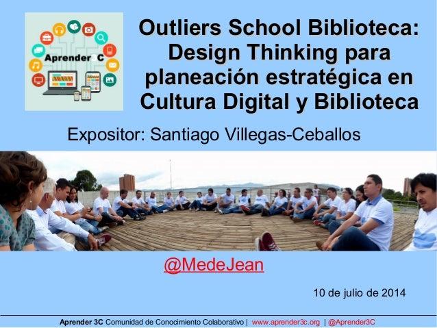 Outliers School Biblioteca:Outliers School Biblioteca: Design Thinking paraDesign Thinking para planeación estratégica enp...