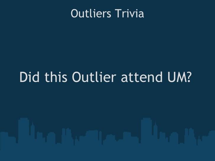 Outliers Trivia <ul><li>Did this Outlier attend UM? </li></ul>