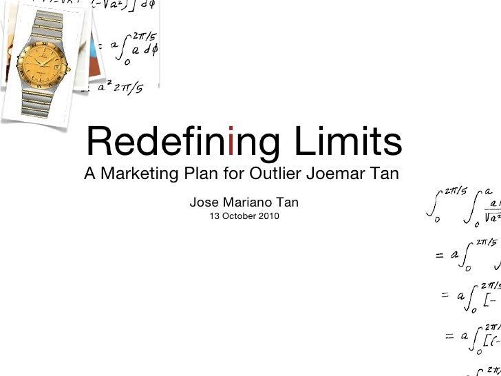 Redefin i ng Limits A Marketing Plan for Outlier Joemar Tan Jose Mariano Tan 13 October 2010