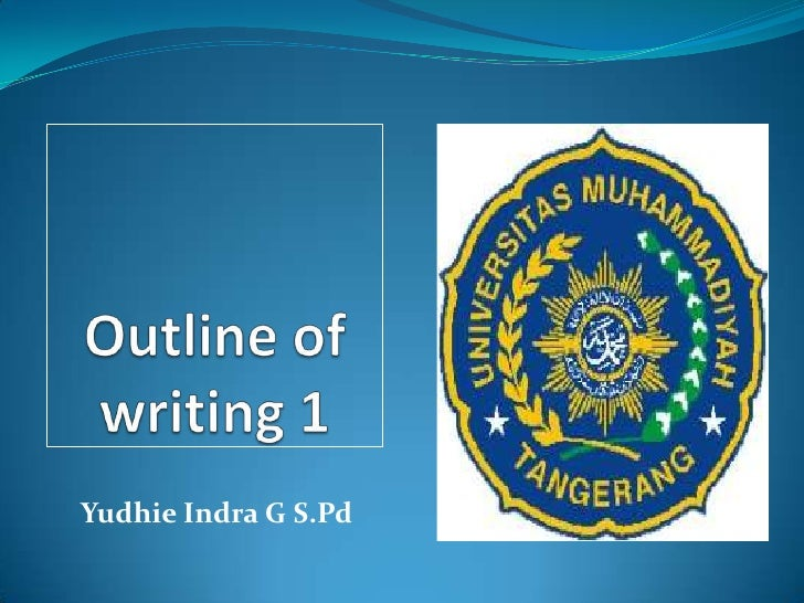 Outline of writing 1<br />YudhieIndra G S.Pd<br />