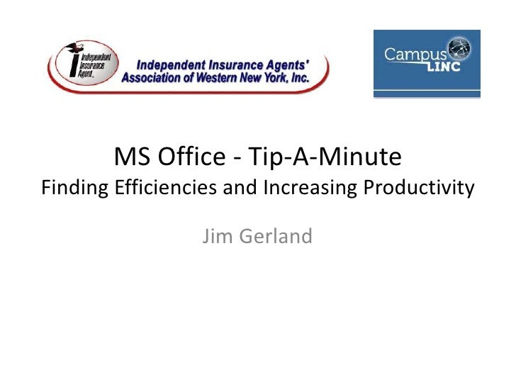 MS Office - Tip-A-MinuteFinding Efficiencies and Increasing Productivity<br />Jim Gerland<br />