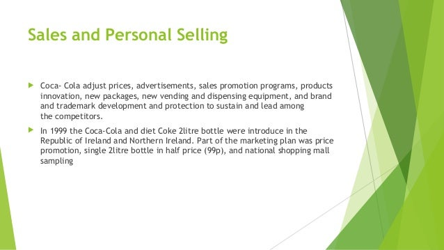 """coca cola personal selling Coca cola india marketing strategy year 2003 - """"thanda matlab coca cola ad"""" amir khan was presented in 6 different looks, working on the simple philosophy of highlighting how indian related to the brand as a cool relief if you meant refreshment you meant coca cola instrumental in establishing coca cola as a brand in india."""