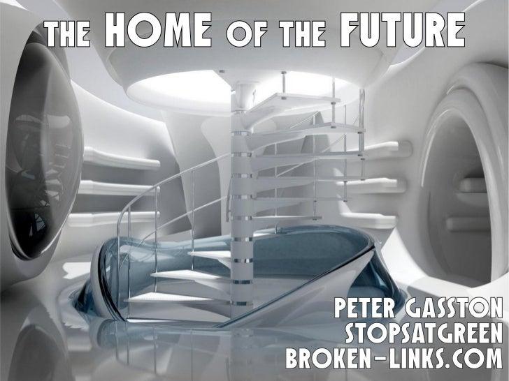 THE   HOME OF THE FUTURE                  PETER GASSTON                   STOPSATGREEN               broken-links.com
