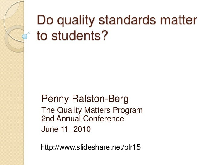 Do quality standards matter to students?<br />Penny Ralston-Berg<br />The Quality Matters Program 2nd Annual Conference<br...