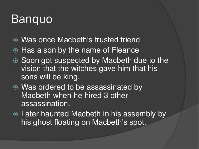charachter analysis banquo Key difference – macbeth vs banquo macbeth and banquo are two of the finest characters that emerge in the play 'macbeth' this can be considered as one of the greatest works of william shakespeare.