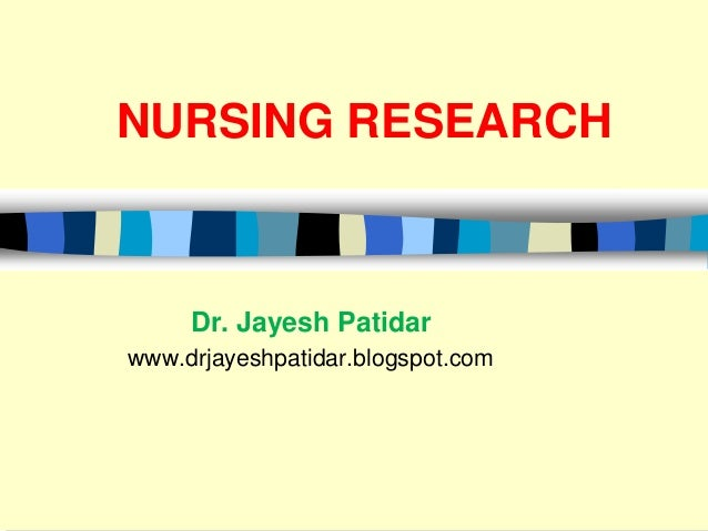 NURSING RESEARCH Dr. Jayesh Patidar www.drjayeshpatidar.blogspot.com