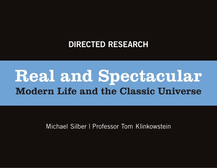 DIRECTED RESEARCHReal and SpectacularModern Life and the Classic Universe     Michael Silber | Professor Tom Klinkowstein