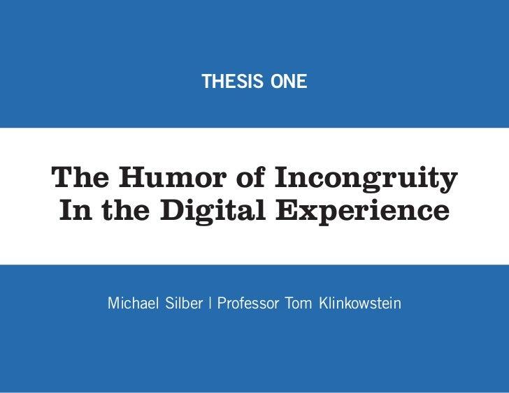 THESIS ONEThe Humor of IncongruityIn the Digital Experience   Michael Silber | Professor Tom Klinkowstein