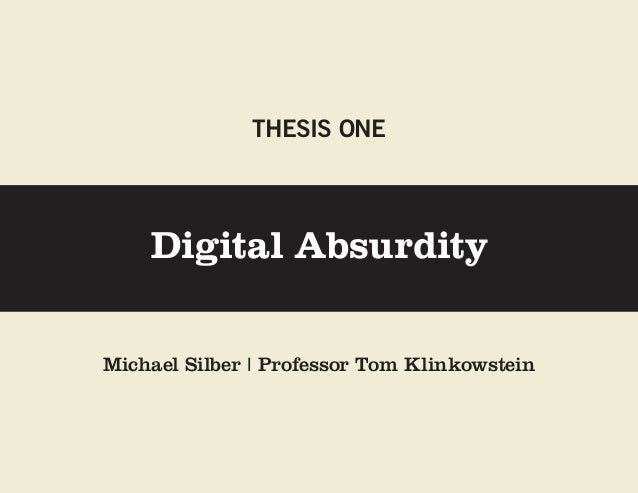 THESIS ONE    Digital AbsurdityMichael Silber | Professor Tom Klinkowstein