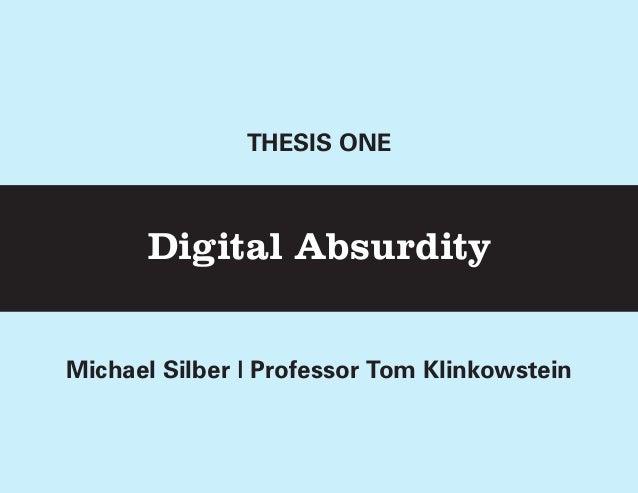 THESIS ONE        Digital AbsurdityMichael Silber | Professor Tom Klinkowstein    Michael Silber | Directed Research | Pro...