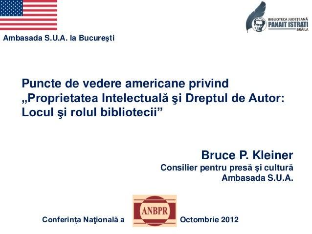 """Ambasada S.U.A. la Bucureşti    Puncte de vedere americane privind    """"Proprietatea Intelectuală şi Dreptul de Autor:    L..."""