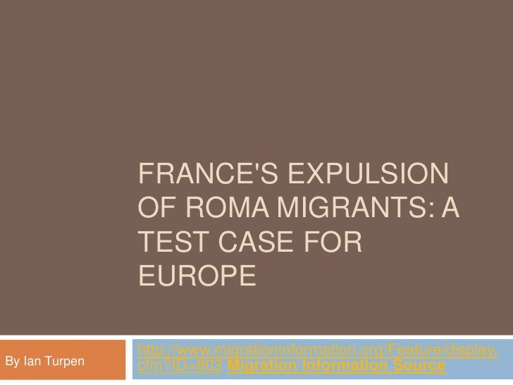 France's Expulsion of Roma Migrants: A Test Case for Europe <br />http://www.migrationinformation.org/Feature/display.cfm?...