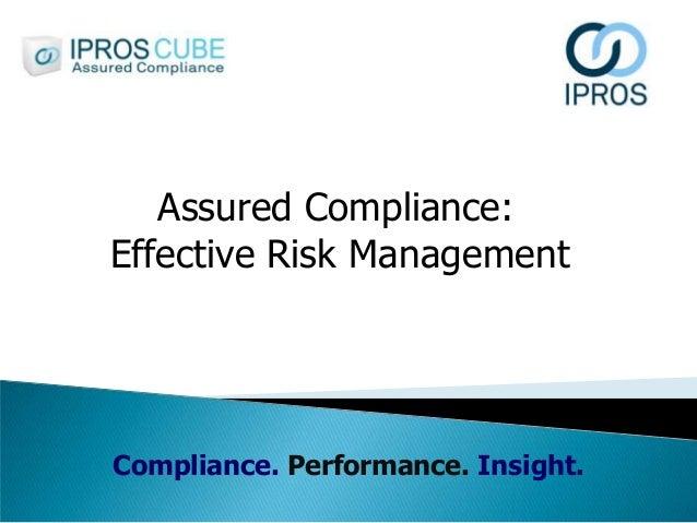 Compliance. Performance. Insight. Assured Compliance: Effective Risk Management