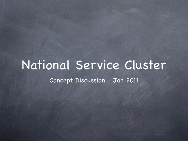 National Service Cluster    Concept Discussion - Jan 2011