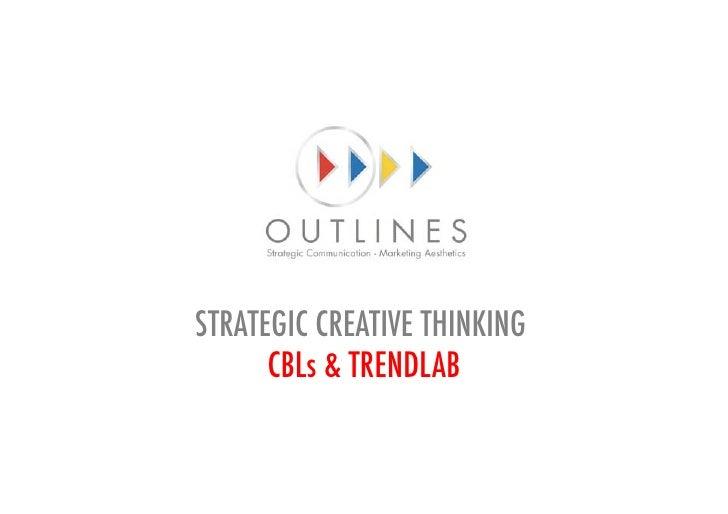 STRATEGIC CREATIVE THINKING      CBLs & TRENDLAB