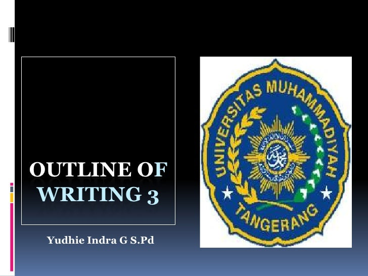 OUTLINE OFWRITING 3<br />YudhieIndra G S.Pd<br />