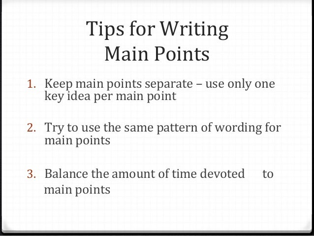 speech writing and main point Preview the main points t he preview informs the audience about the speech's main points you should preview every main body point and identify each as a separate piece of the body the purpose of this preview is to let the audience members prepare themselves for the flow of the speech therefore, you should word the preview clearly and concisely.