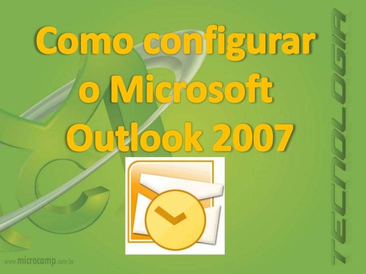 Como configurar <br />o Microsoft <br />Outlook 2007<br />