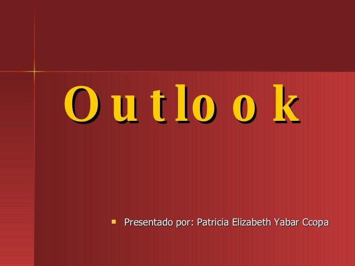 Outlook <ul><li>Presentado por: Patricia Elizabeth Yabar Ccopa </li></ul>